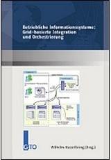 Betriebliche Informationssysteme: Grid-basierte Integration und Orchestrierung